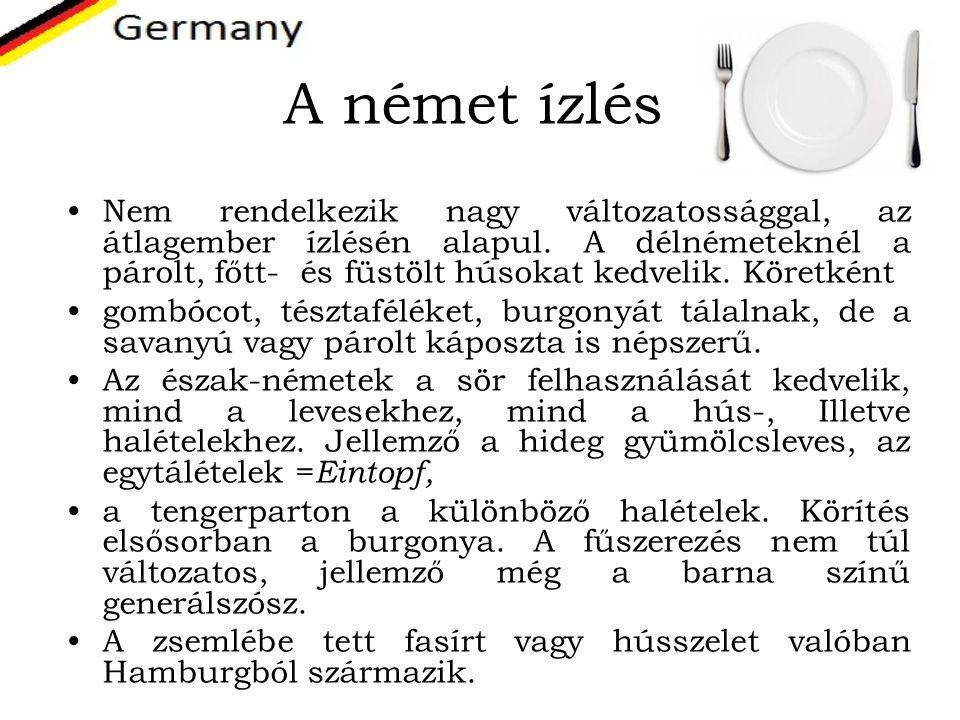 A német ízlés Nem rendelkezik nagy változatossággal, az átlagember ízlésén alapul. A délnémeteknél a párolt, főtt- és füstölt húsokat kedvelik. Köretk