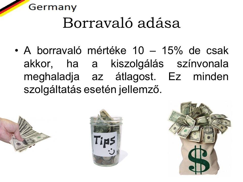 Borravaló adása A borravaló mértéke 10 – 15% de csak akkor, ha a kiszolgálás színvonala meghaladja az átlagost. Ez minden szolgáltatás esetén jellemző