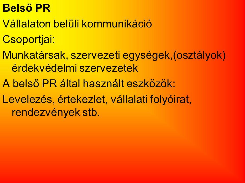 Belső PR Vállalaton belüli kommunikáció Csoportjai: Munkatársak, szervezeti egységek,(osztályok) érdekvédelmi szervezetek A belső PR által használt es