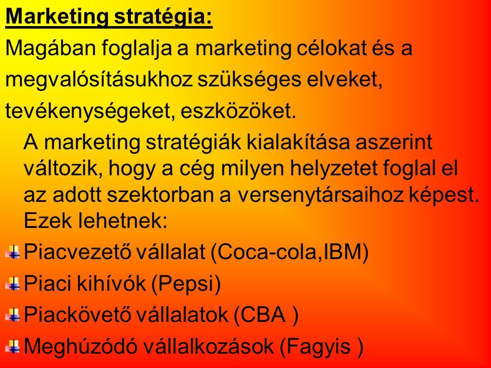 Marketing stratégia: Magában foglalja a marketing célokat és a megvalósításukhoz szükséges elveket, tevékenységeket, eszközöket.
