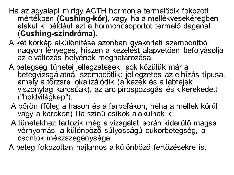 Ha az agyalapi mirigy ACTH hormonja termelődik fokozott mértékben (Cushing-kór), vagy ha a mellékvesekéregben alakul ki például ezt a hormoncsoportot