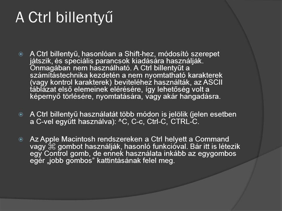 A Ctrl billentyű  A Ctrl billentyű, hasonlóan a Shift-hez, módosító szerepet játszik, és speciális parancsok kiadására használják. Önmagában nem hasz