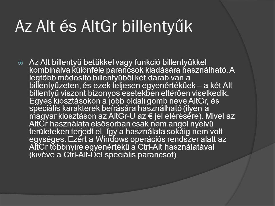 Az Alt és AltGr billentyűk  Az Alt billentyű betűkkel vagy funkció billentyűkkel kombinálva különféle parancsok kiadására használható. A legtöbb módo