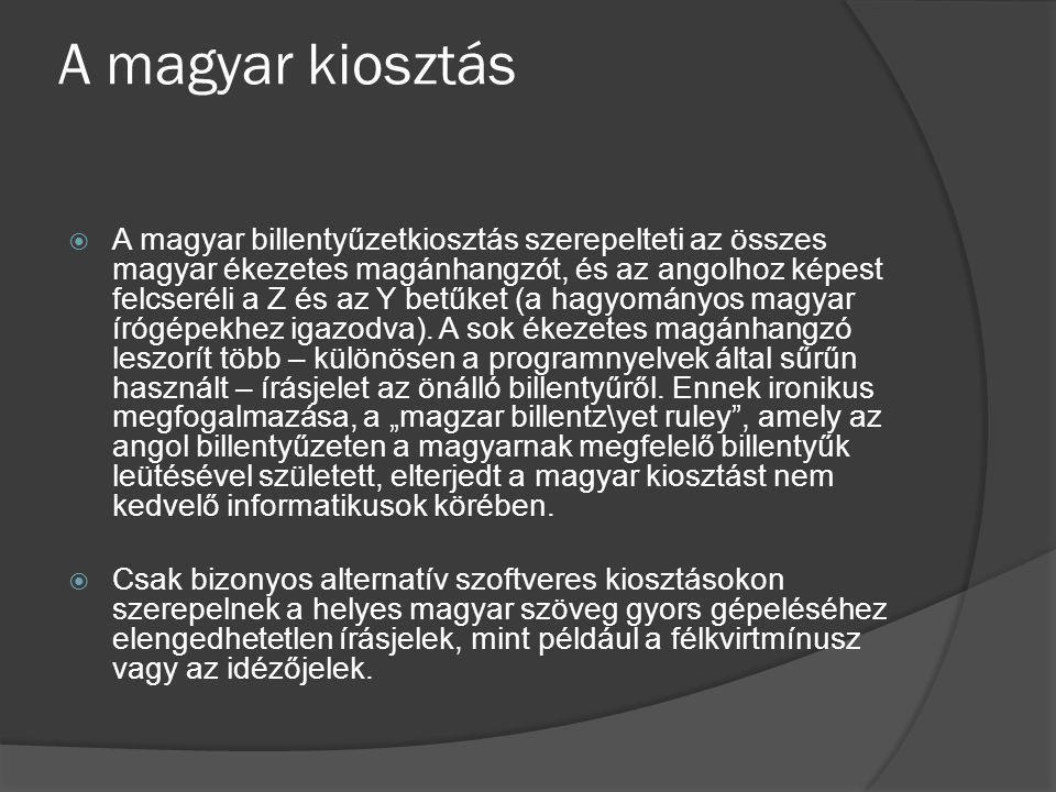A magyar kiosztás  A magyar billentyűzetkiosztás szerepelteti az összes magyar ékezetes magánhangzót, és az angolhoz képest felcseréli a Z és az Y be