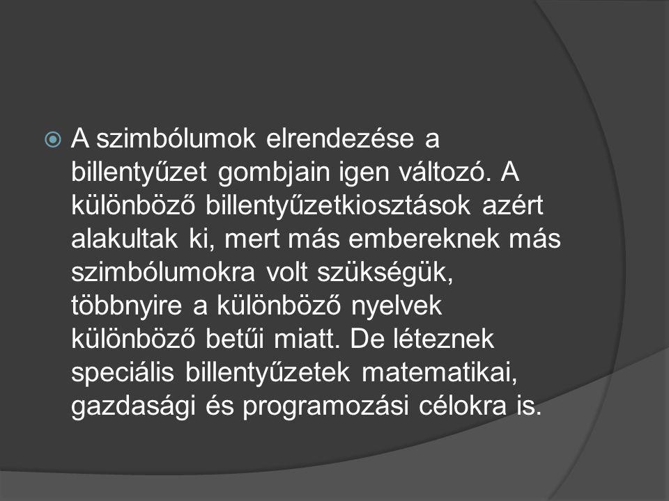  A szimbólumok elrendezése a billentyűzet gombjain igen változó. A különböző billentyűzetkiosztások azért alakultak ki, mert más embereknek más szimb