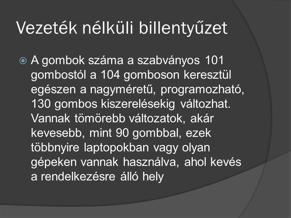 Vezeték nélküli billentyűzet  A gombok száma a szabványos 101 gombostól a 104 gomboson keresztül egészen a nagyméretű, programozható, 130 gombos kisz