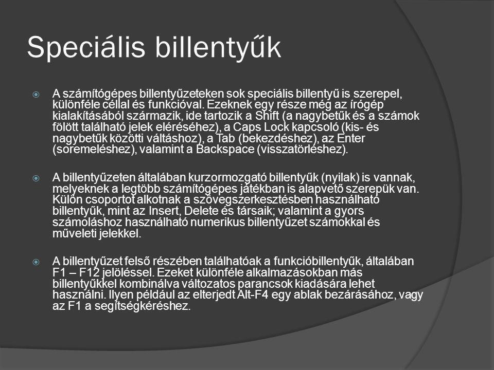 Speciális billentyűk  A számítógépes billentyűzeteken sok speciális billentyű is szerepel, különféle céllal és funkcióval. Ezeknek egy része még az í