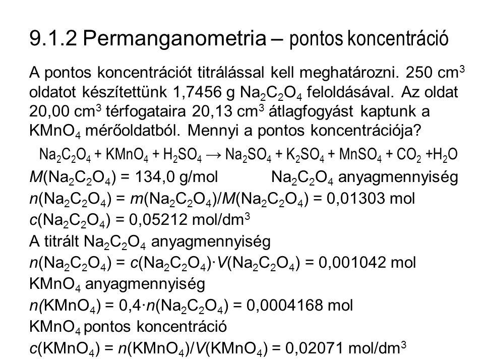 9.1.2 Permanganometria – pontos koncentráció A pontos koncentrációt titrálással kell meghatározni.