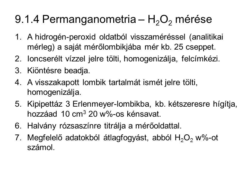 9.1.4 Permanganometria – H 2 O 2 mérése 1.A hidrogén-peroxid oldatból visszaméréssel (analitikai mérleg) a saját mérőlombikjába mér kb.