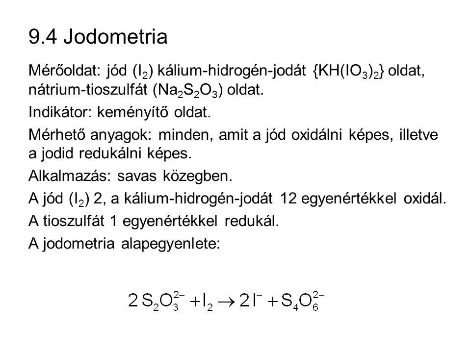 9.4 Jodometria Mérőoldat: jód (I 2 ) kálium-hidrogén-jodát {KH(IO 3 ) 2 } oldat, nátrium-tioszulfát (Na 2 S 2 O 3 ) oldat.