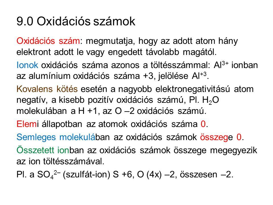 9.0 Oxidációs számok Oxidációs szám: megmutatja, hogy az adott atom hány elektront adott le vagy engedett távolabb magától.