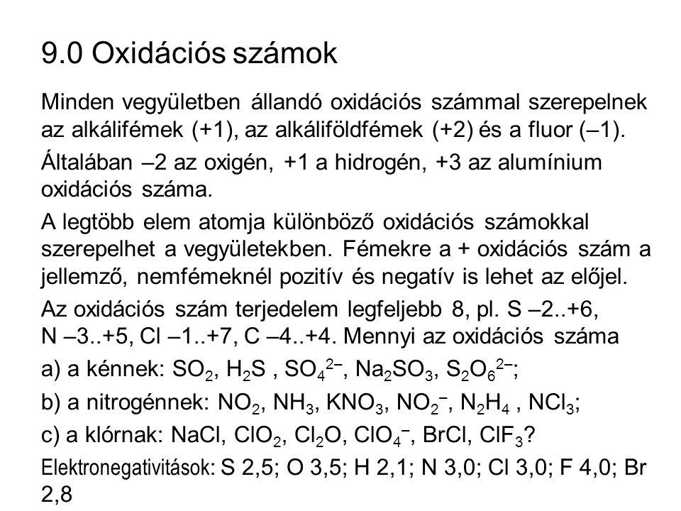 9.0 Oxidációs számok – különleges esetek H 2 O 2, S 2 O 8 2–, H – O – O – H – O 3 S – O – O – SO 3 –, S 2 O 3 2–, S 2 2–, S 3 2–, S 4 O 6 2– – S – S – S –– S – S – – O 3 S – S – S – SO 3 –, S S OO O