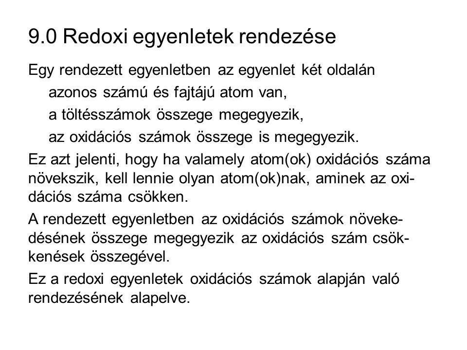 9.0 Redoxi egyenletek rendezése A következő redoxi egyenletet rendezzük oxidációs számok alapján.