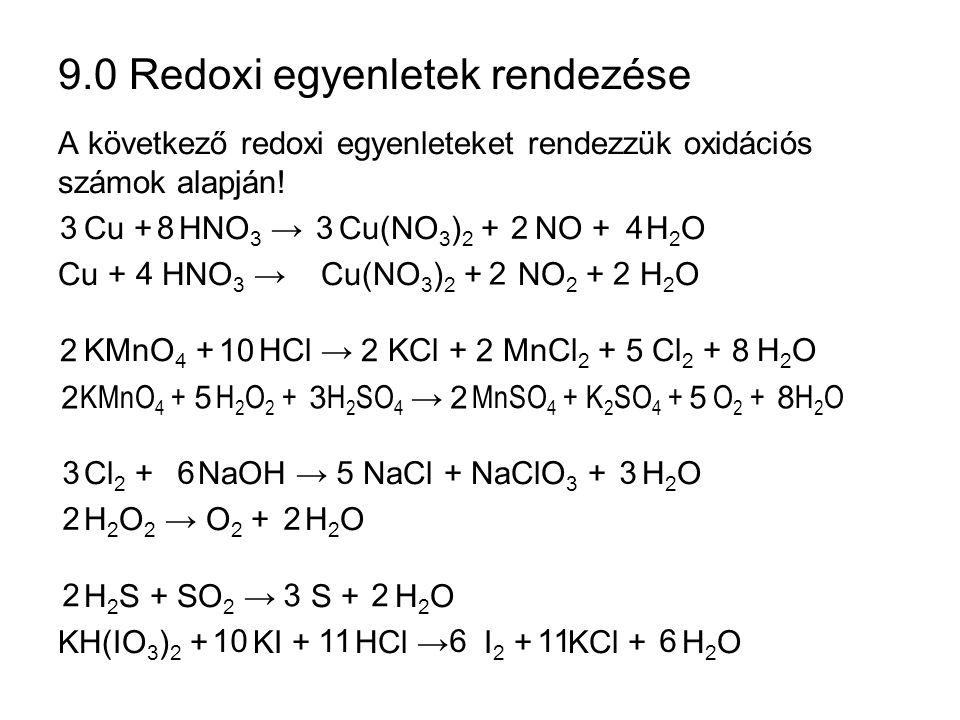 9.0 Redoxi egyenletek rendezése A következő redoxi egyenleteket rendezzük oxidációs számok alapján.