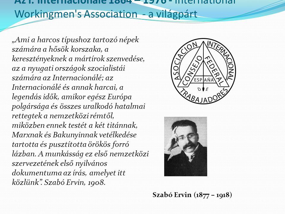 """Az I. Internacionálé 1864 – 1976 - International Workingmen's Association - a világpárt """"Ami a harcos típushoz tartozó népek számára a hősök korszaka,"""