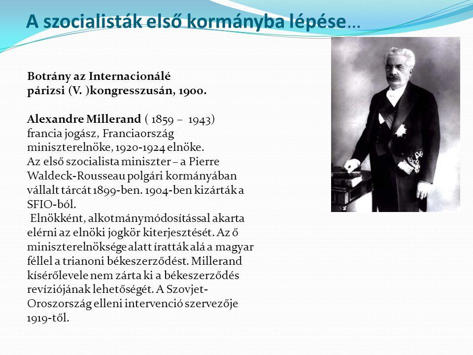 A szocialisták első kormányba lépése… Botrány az Internacionálé párizsi (V. )kongresszusán, 1900. Alexandre Millerand ( 1859 – 1943) francia jogász, F