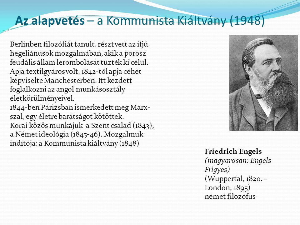 Az alapvetés – a Kommunista Kiáltvány (1948) Friedrich Engels (magyarosan: Engels Frigyes) (Wuppertal, 1820. – London, 1895) német filozófus Berlinben