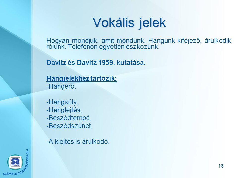 15 A nem verbális jelek típusai 1. Vokális (hang) jelek, 2. Kinezikus (mozgásos) jelek Arc mozgása, (tekintet, mimika) Gesztus, Testtartás, testmozgás