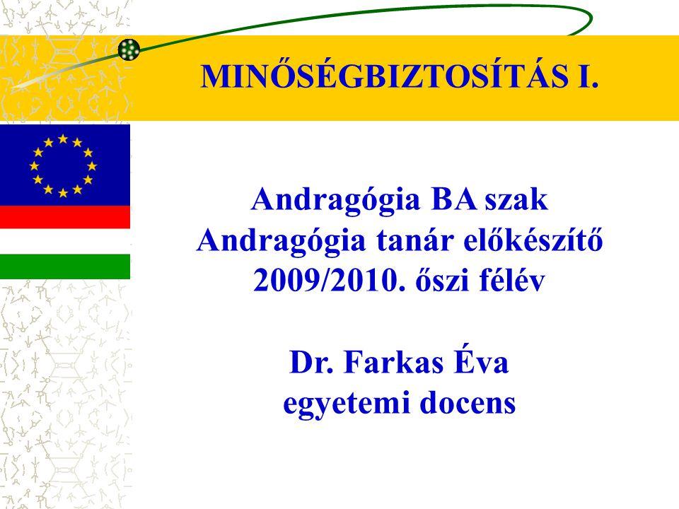 MINŐSÉGBIZTOSÍTÁS I. Andragógia BA szak Andragógia tanár előkészítő 2009/2010. őszi félév Dr. Farkas Éva egyetemi docens