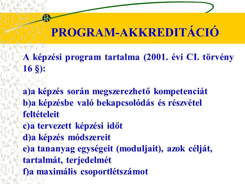 PROGRAM-AKKREDITÁCIÓ A képzési program tartalma (2001. évi CI. törvény 16 §): a)a képzés során megszerezhető kompetenciát b)a képzésbe való bekapcsoló