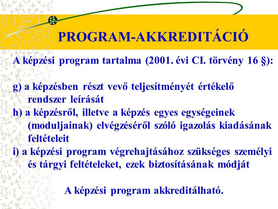 PROGRAM-AKKREDITÁCIÓ A képzési program tartalma (2001. évi CI. törvény 16 §): g) a képzésben részt vevő teljesítményét értékelő rendszer leírását h) a