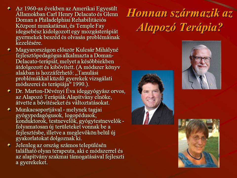 Honnan származik az Alapozó Terápia? Az 1960-as években az Amerikai Egyesült Államokban Carl Henry Delacato és Glenn Doman a Philadelphiai Rehabilitác