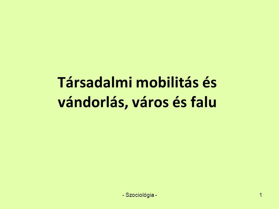 - Szociológia -1 Társadalmi mobilitás és vándorlás, város és falu