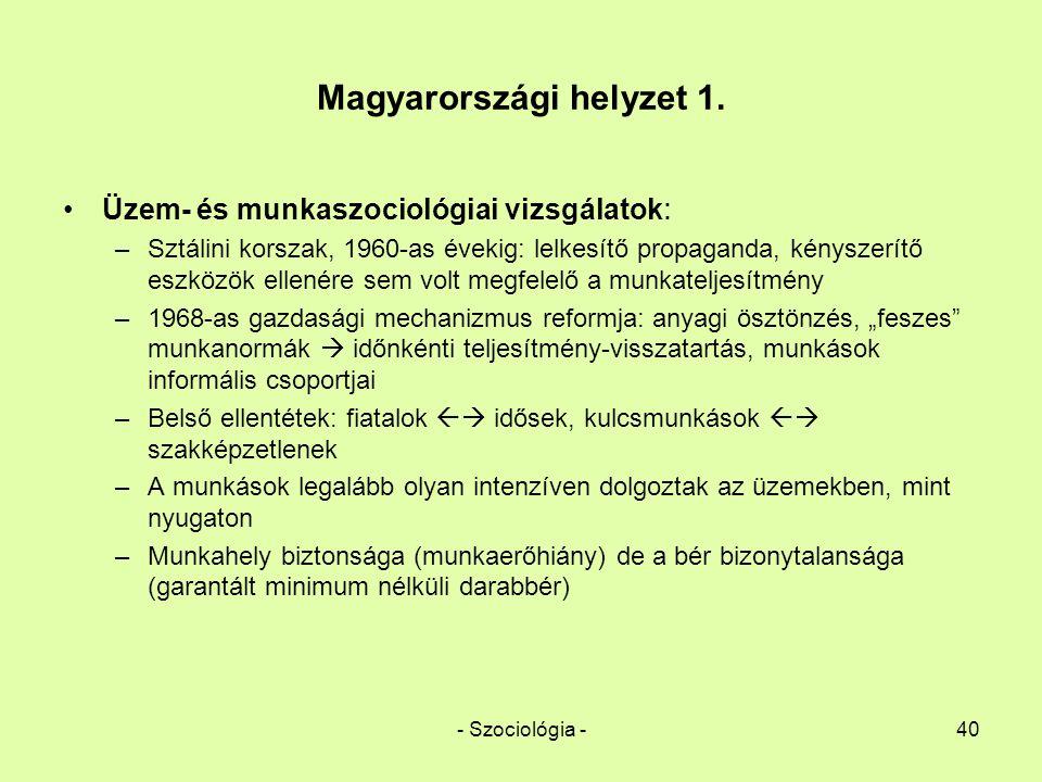 - Szociológia -40 Magyarországi helyzet 1. Üzem- és munkaszociológiai vizsgálatok : –Sztálini korszak, 1960-as évekig: lelkesítő propaganda, kényszerí