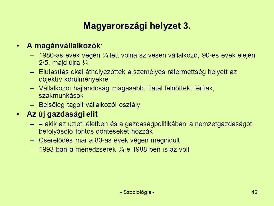 - Szociológia -42 Magyarországi helyzet 3. A magánvállalkozók: –1980-as évek végén ¼ lett volna szívesen vállalkozó, 90-es évek elején 2/5, majd újra