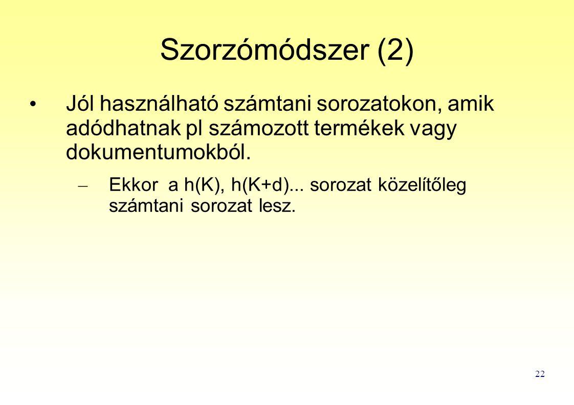 22 Szorzómódszer (2) Jól használható számtani sorozatokon, amik adódhatnak pl számozott termékek vagy dokumentumokból.