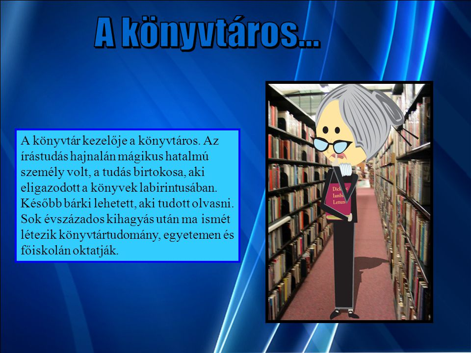 A könyvtár kezelője a könyvtáros.