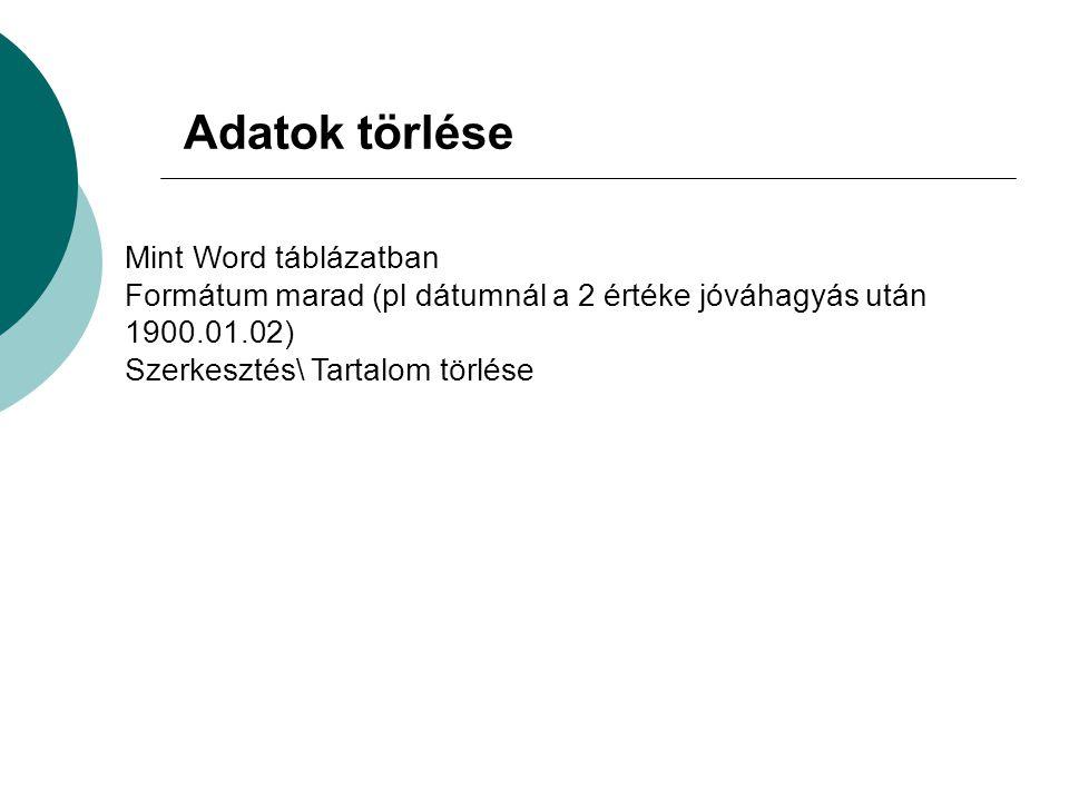 Mint Word táblázatban Formátum marad (pl dátumnál a 2 értéke jóváhagyás után 1900.01.02) Szerkesztés\ Tartalom törlése Adatok törlése