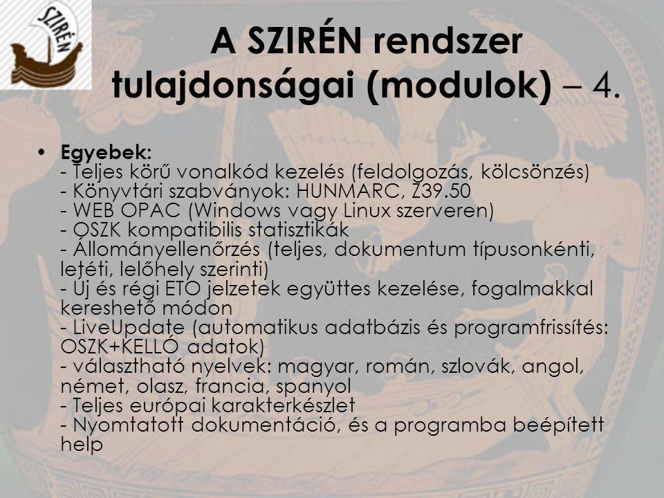 A SZIRÉN rendszer tulajdonságai (modulok) – 4. Egyebek: - Teljes körű vonalkód kezelés (feldolgozás, kölcsönzés) - Könyvtári szabványok: HUNMARC, Z39.