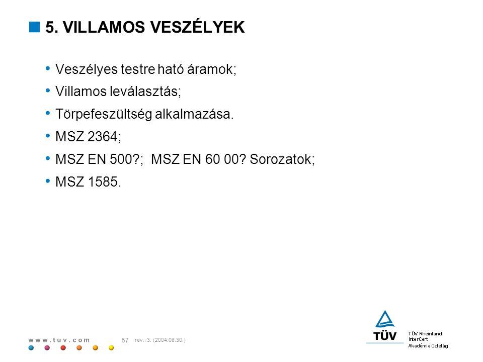 w w w. t u v. c o m 57 rev.: 3. (2004.08.30.)  5. VILLAMOS VESZÉLYEK Veszélyes testre ható áramok; Villamos leválasztás; Törpefeszültség alkalmazása.