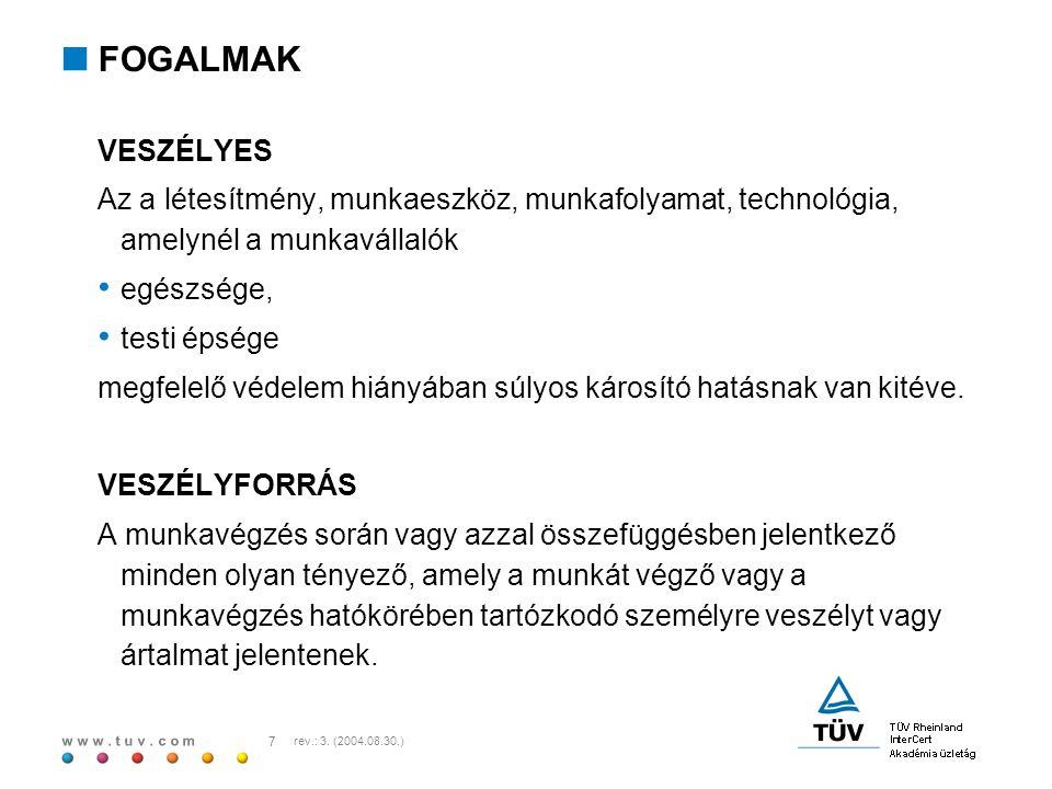 w w w. t u v. c o m 7 rev.: 3. (2004.08.30.)  FOGALMAK VESZÉLYES Az a létesítmény, munkaeszköz, munkafolyamat, technológia, amelynél a munkavállalók