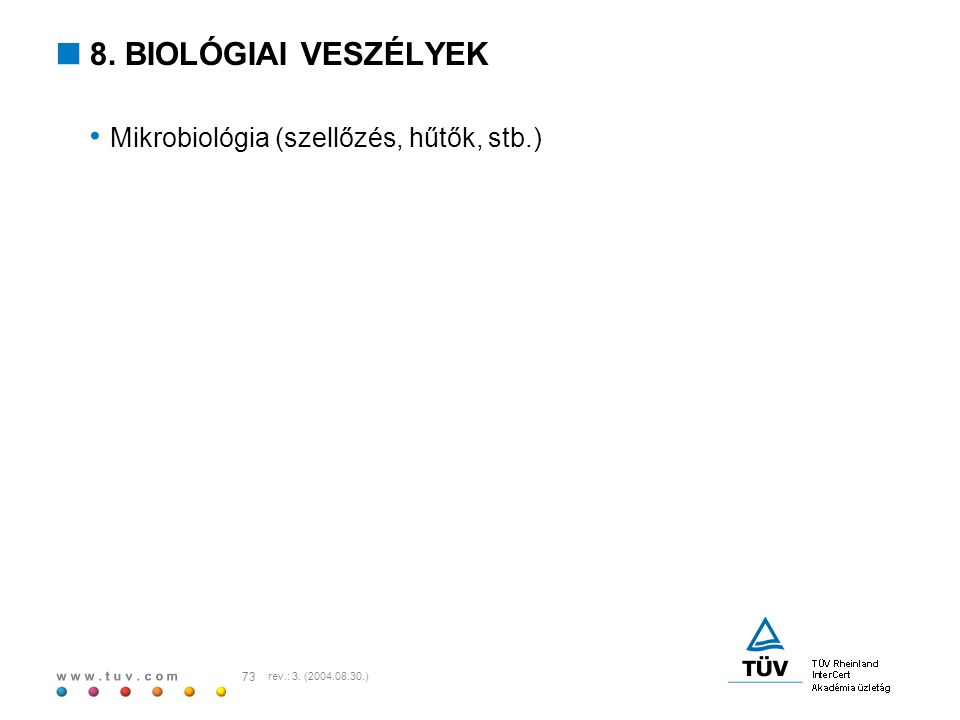 w w w. t u v. c o m 73 rev.: 3. (2004.08.30.)  8. BIOLÓGIAI VESZÉLYEK Mikrobiológia (szellőzés, hűtők, stb.)