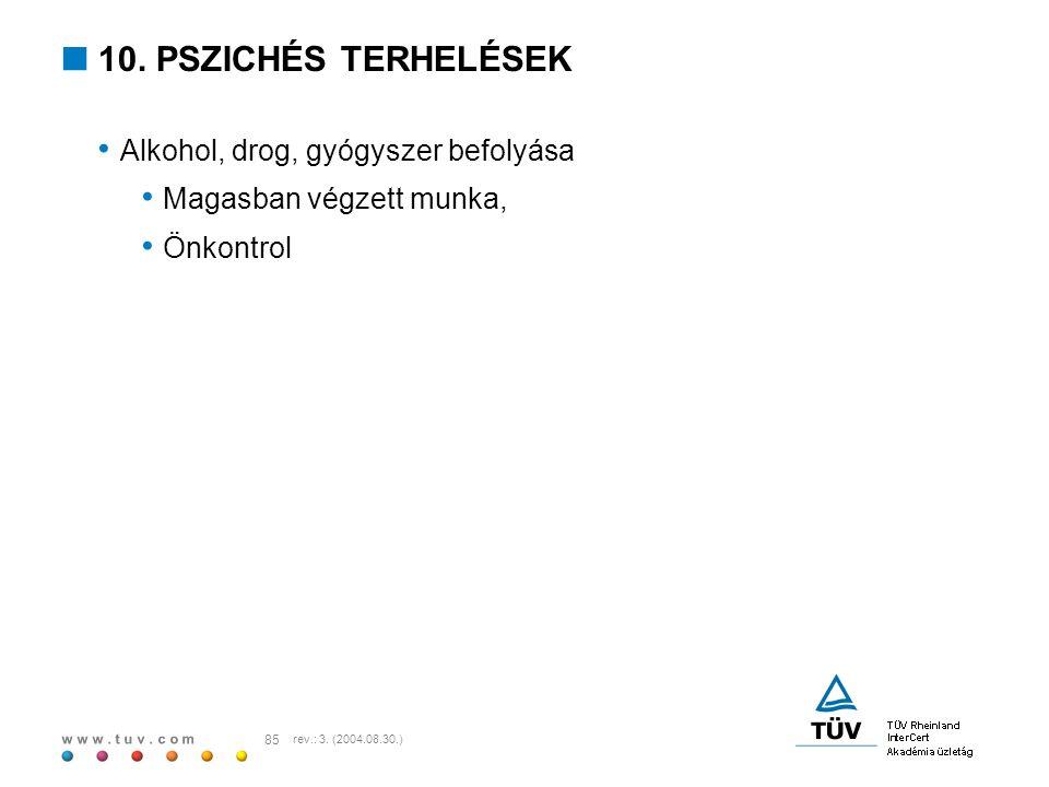 w w w. t u v. c o m 85 rev.: 3. (2004.08.30.)  10. PSZICHÉS TERHELÉSEK Alkohol, drog, gyógyszer befolyása Magasban végzett munka, Önkontrol