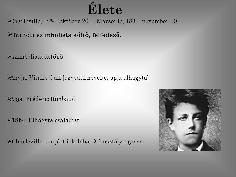  Charleville, 1854. október 20. – Marseille, 1891. november 10.  francia szimbolista költő, felfedező.  szimbolista úttörő  Anyja, Vitalie Cuif [e