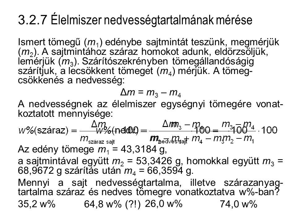 3.2.7 Élelmiszer nedvességtartalmának mérése Ismert tömegű (m 1 ) edénybe sajtmintát teszünk, megmérjük (m 2 ). A sajtmintához száraz homokot adunk, e