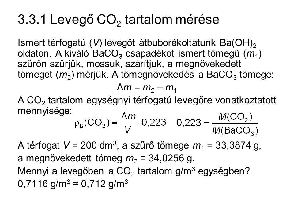 3.3.1 Levegő CO 2 tartalom mérése Ismert térfogatú (V) levegőt átbuborékoltatunk Ba(OH) 2 oldaton. A kiváló BaCO 3 csapadékot ismert tömegű (m 1 ) szű