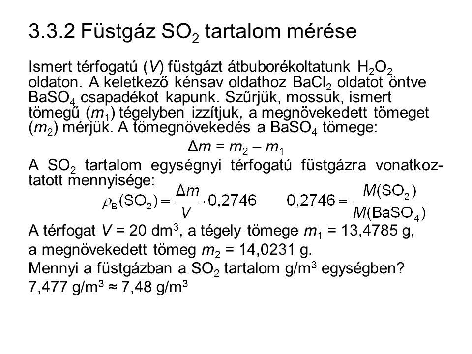 3.3.2 Füstgáz SO 2 tartalom mérése Ismert térfogatú (V) füstgázt átbuborékoltatunk H 2 O 2 oldaton. A keletkező kénsav oldathoz BaCl 2 oldatot öntve B