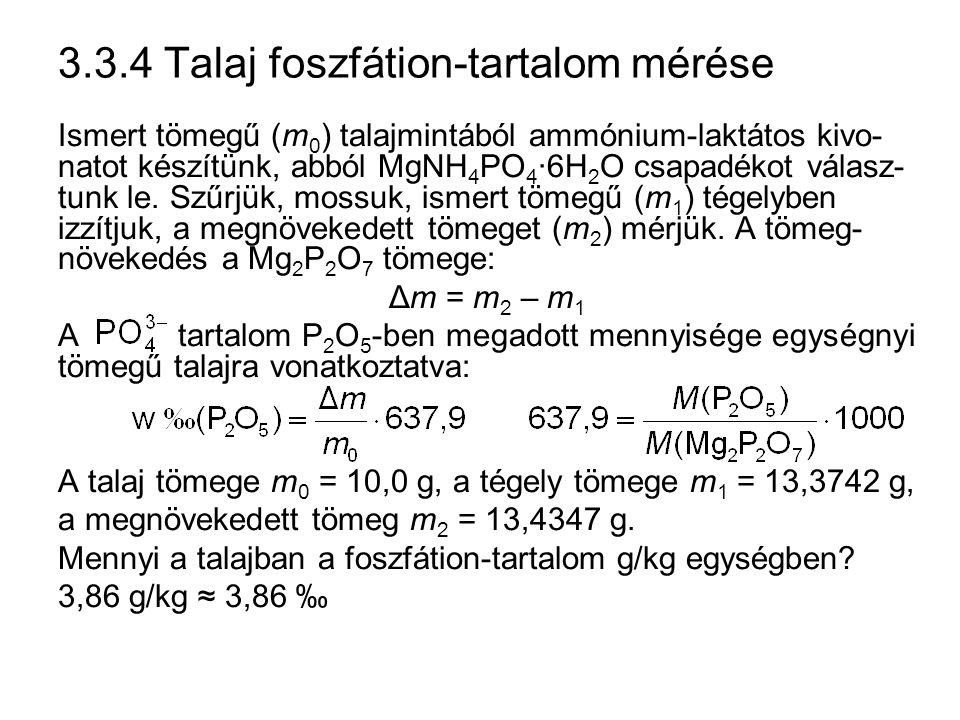 3.3.4 Talaj foszfátion-tartalom mérése Ismert tömegű (m 0 ) talajmintából ammónium-laktátos kivo- natot készítünk, abból MgNH 4 PO 4 ·6H 2 O csapadéko