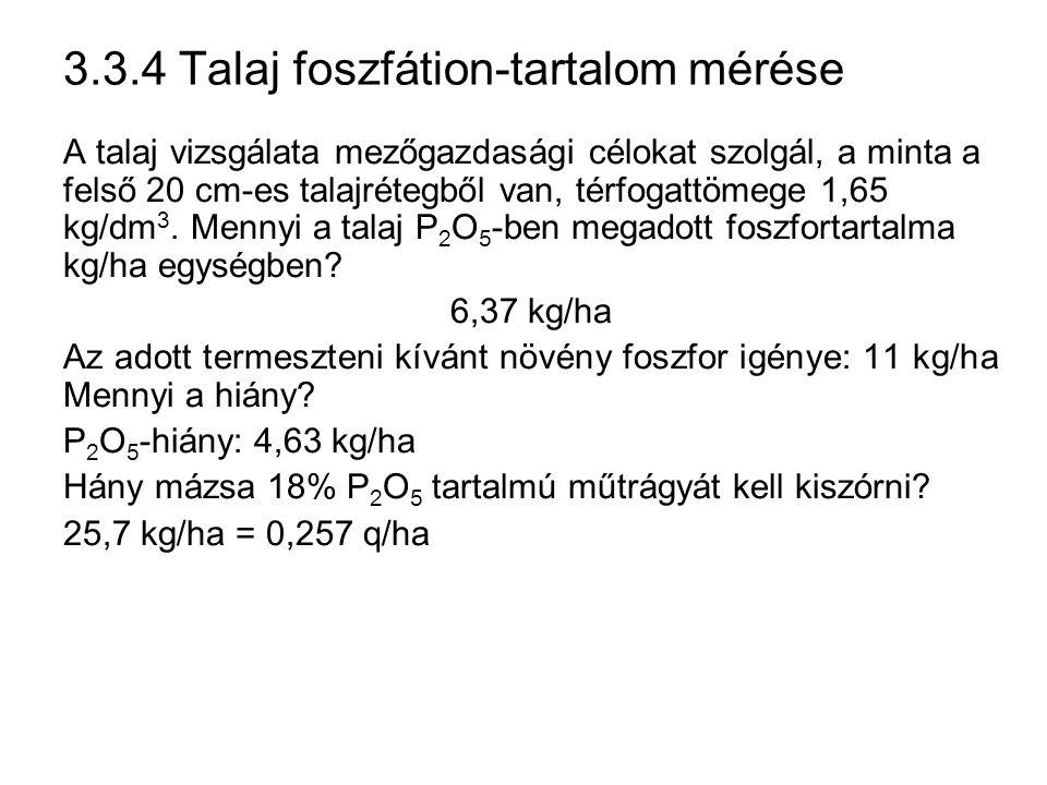 3.3.4 Talaj foszfátion-tartalom mérése A talaj vizsgálata mezőgazdasági célokat szolgál, a minta a felső 20 cm-es talajrétegből van, térfogattömege 1,