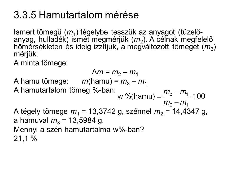3.3.5 Hamutartalom mérése Ismert tömegű (m 1 ) tégelybe tesszük az anyagot (tüzelő- anyag, hulladék) ismét megmérjük (m 2 ). A célnak megfelelő hőmérs
