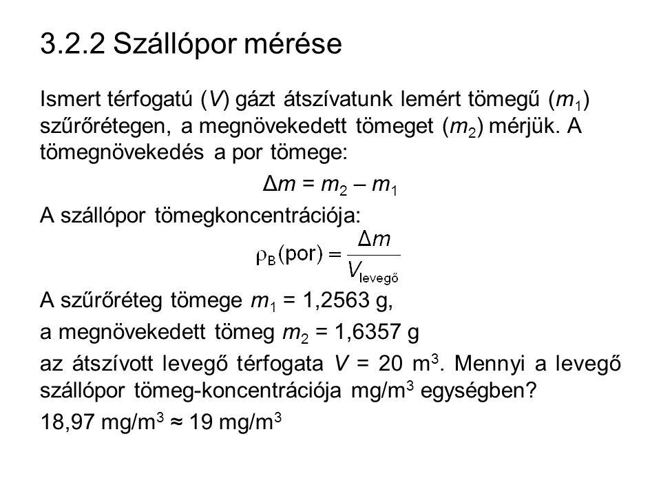 3.2.2 Szállópor mérése Ismert térfogatú (V) gázt átszívatunk lemért tömegű (m 1 ) szűrőrétegen, a megnövekedett tömeget (m 2 ) mérjük. A tömegnövekedé