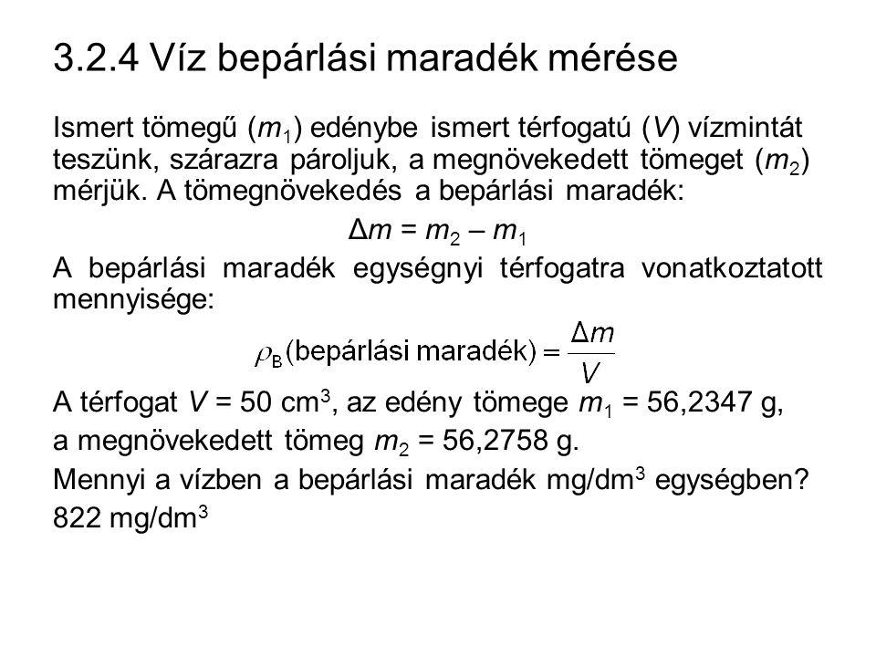 3.2.4 Víz bepárlási maradék mérése Ismert tömegű (m 1 ) edénybe ismert térfogatú (V) vízmintát teszünk, szárazra pároljuk, a megnövekedett tömeget (m