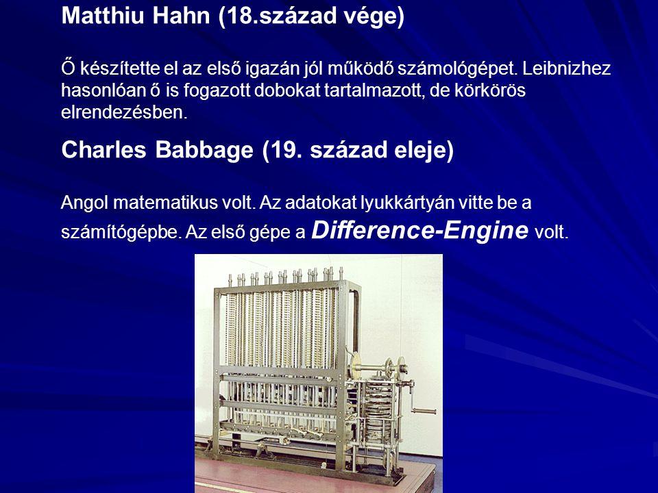 Matthiu Hahn (18.század vége) Ő készítette el az első igazán jól működő számológépet. Leibnizhez hasonlóan ő is fogazott dobokat tartalmazott, de körk