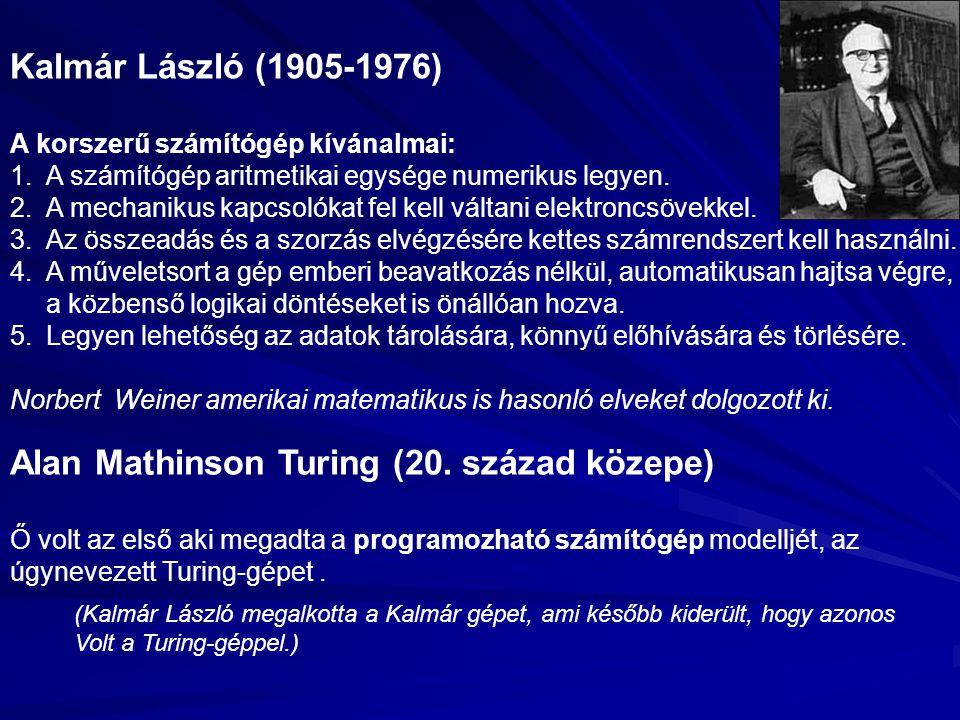 Kalmár László (1905-1976) A korszerű számítógép kívánalmai: 1.A számítógép aritmetikai egysége numerikus legyen. 2.A mechanikus kapcsolókat fel kell v