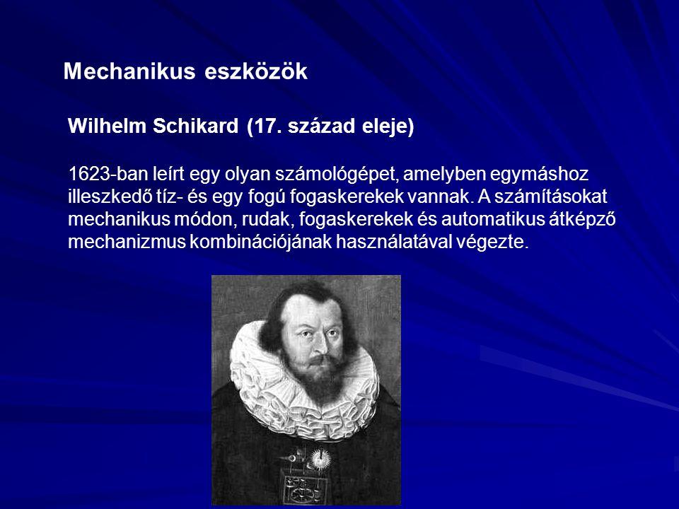 Mechanikus eszközök Wilhelm Schikard (17. század eleje) 1623-ban leírt egy olyan számológépet, amelyben egymáshoz illeszkedő tíz- és egy fogú fogasker
