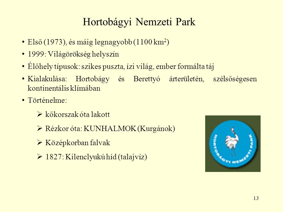 13 Hortobágyi Nemzeti Park Első (1973), és máig legnagyobb (1100 km 2 ) 1999: Világörökség helyszín Élőhely típusok: szikes puszta, ízi világ, ember f